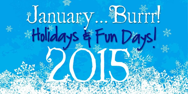 January 2015 Holidays & Fun Days!