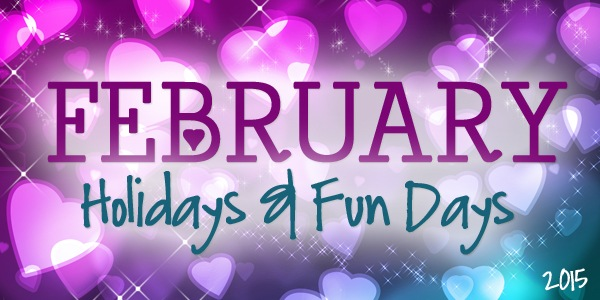February 2015 Holidays & Fun Days!
