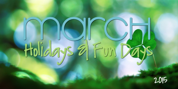 March 2015 Holidays & Fun Days