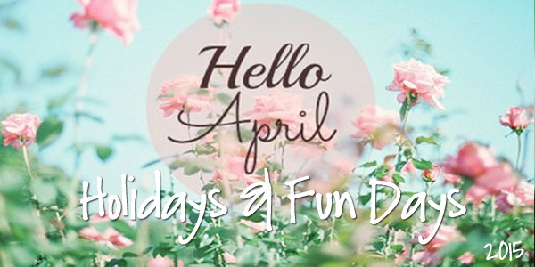 April 2015 Holidays & Fun Days