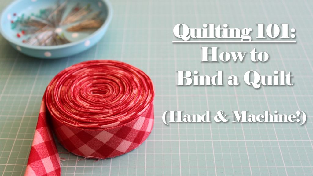 Quilting 101: How to Bind a Quilt (Machine or Hand)