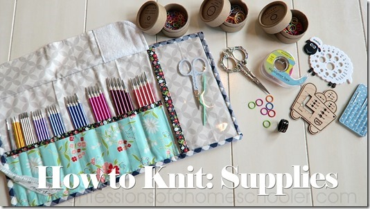 How to Knit Series: Supplies