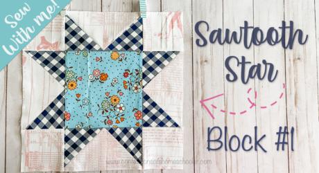 2021 Sew With Me – Sawtooth Star – Block 1