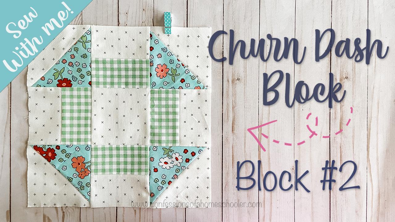2021 Sew With Me – Churn Dash – Block 2